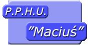 """P.P.H.U. """"Maciuś"""""""